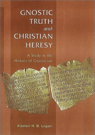 Gnostic Truth and Christian Heresy (2004)<br /><a href='http://humanities.exeter.ac.uk/staff/logan'>Alastair Logan</a>