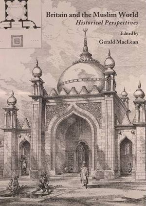 Britain and the Muslim World: Historical Perspectives (2011)<br />Edited by <a href='/english/staff/maclean'>Professor Gerald Maclean</a>