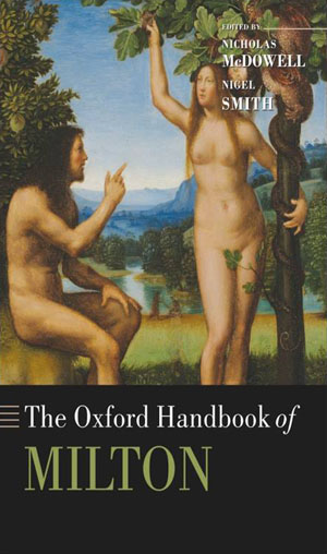 The Oxford Handbook of Milton (2011)<br />Edited by <a href='/english/staff/mcdowell/'>Nicholas McDowell</a> and Nigel Smith