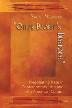 Other People's Diasporas: Negotiating Race in Contemporary Irish and Irish-American Culture (2013)<br /><a href='http://humanities.exeter.ac.uk/staff/moynihan'>Sinéad Moynihan</a>