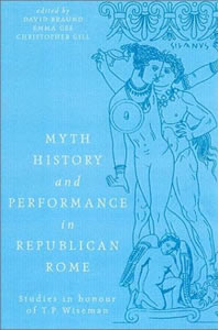 Myth, history and performance in Republican Rome (2003)<br /><a href='/classics/staff/braund/'>David Braund</a>, <a href='/classics/staff/gill/'>Christopher Gill</a> et al. (Co-ed.), <a href='/classics/staff/wiseman/'>T.P.Wiseman</a> (Honorand)