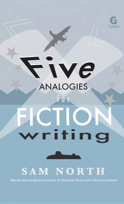 Five Analogies for Fiction Writing (2012)<br /><a href='http://humanities.exeter.ac.uk/staff/snorth'>Sam North</a>