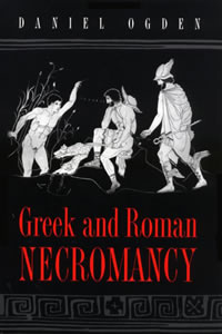 Greek and Roman Necromancy (2001)<br /><a href='http://humanities.exeter.ac.uk/staff/ogden'>Daniel Ogden</a>