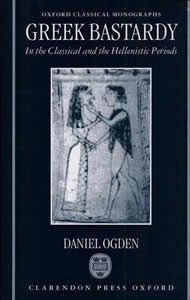 Greek Bastardy in the Classical and Hellenistic Periods (1996)<br /><a href='http://humanities.exeter.ac.uk/staff/ogden'>Daniel Ogden</a>