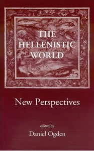 The Hellenistic World. New Persepectives (2002)<br /><a href='/classics/staff/ogden/'>Daniel Ogden</a> (Ed.)