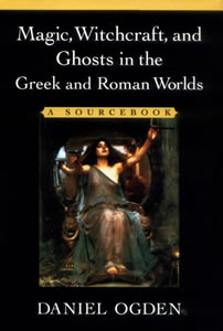 Magic, Witchcraft and Ghosts in the Greek and Roman Worlds. A Sourcebook (2002)<br /><a href='http://humanities.exeter.ac.uk/staff/ogden'>Daniel Ogden</a>