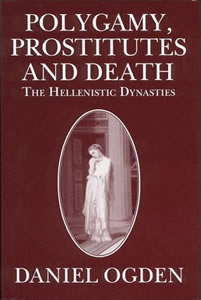Polygamy, Prostitutes and Death. The Hellenistic Dynasties (1999)<br /><a href='http://humanities.exeter.ac.uk/staff/ogden'>Daniel Ogden</a>