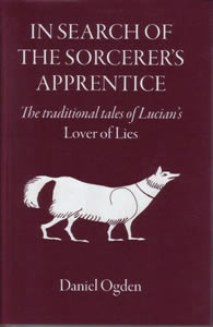 In Search of the Sorcerer's Apprentice (2007)<br /><a href='http://humanities.exeter.ac.uk/staff/ogden'>Daniel Ogden</a>