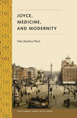 Joyce, Medicine and Modernity (2010)<br /><a href='http://humanities.exeter.ac.uk/staff/plock'>Vike Martina Plock</a>