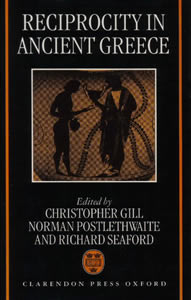 Reciprocity in Ancient Greece (1998)<br />Edited by <a href='/classics/staff/gill/'>Christopher Gill</a>, Norman Postlethwaite and <a href='/classics/staff/seaford/'>Richard Seaford