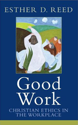 Good Work (2010)<br /><a href='http://humanities.exeter.ac.uk/staff/ereed'>Esther D. Reed</a>