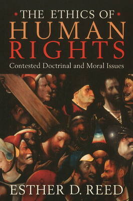 The Ethics of Human Rights (2001)<br /><a href='http://humanities.exeter.ac.uk/staff/ereed'>Esther D. Reed</a>