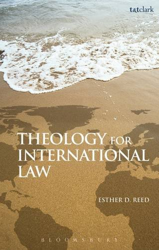 Theology for International Law (2013)<br /><a href='http://humanities.exeter.ac.uk/staff/ereed'>Esther D. Reed</a>
