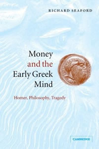 Money and the Early Greek Mind (2004)<br /><a href='http://humanities.exeter.ac.uk/staff/seaford'>Richard Seaford</a>