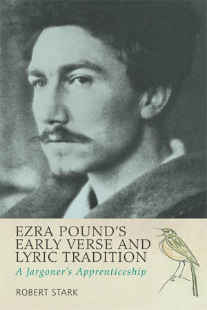 Ezra Pound's Early Verse and Lyric Tradition (2012)<br /><a href='http://humanities.exeter.ac.uk/staff/stark'>Robert Stark</a>
