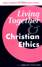 Living Togther & Christian Ethics (2002)<br /><a href='http://humanities.exeter.ac.uk/staff/thatcher'>Adrian Thatcher</a>