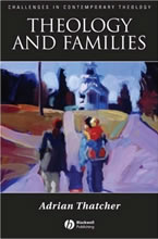Theology and Families (2007)<br /><a href='http://humanities.exeter.ac.uk/staff/thatcher'>Adrian Thatcher</a>