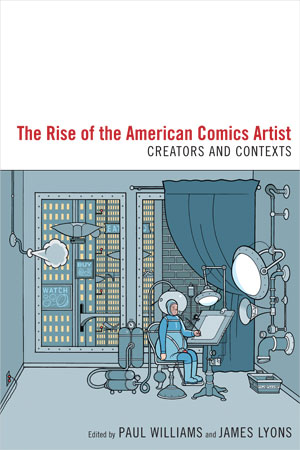 The Rise of the American Comics Artist (2010)<br /><a href='/english/staff/williams/'>Dr Paul Williams</a> and <a href='/english/staff/lyons/'>Dr James Lyons</a> (eds)