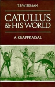 Catullus and his world: a reappraisal (1987)<br /><a href='http://humanities.exeter.ac.uk/staff/wiseman'>Peter Wiseman</a>