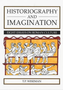 Historiography and Imagination. Eight essays on Roman culture (1994)<br /><a href='/classics/staff/wiseman/'>T.P. Wiseman</a> (Ed.)