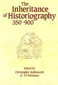 The Inheritance of Historiography 350-900 (1986)<br /><a href='/classics/staff/wiseman/'>T.P. Wiseman</a> (Co-ed.)