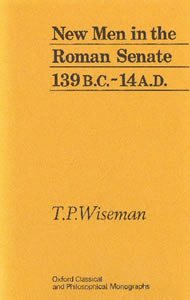 New Men in the Roman Senate: 139BC-AD14 (1971)<br /><a href='http://humanities.exeter.ac.uk/staff/wiseman'>Peter Wiseman</a>