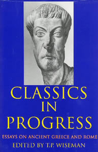 Classics in Progress. Essays on Ancient Greece and Rome (2002)<br /><a href='/classics/staff/wiseman/'>T.P. Wiseman</a> (Ed.)