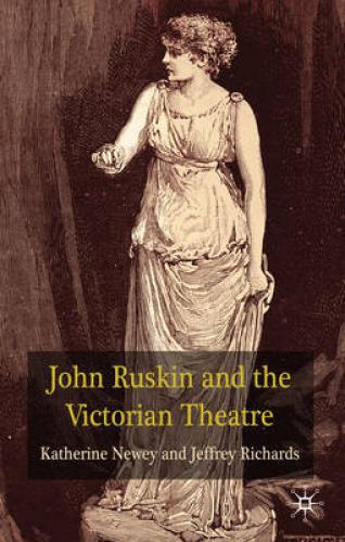 John Ruskin and the Victorian Theatre (2010)<br /><a href='http://humanities.exeter.ac.uk/drama/staff/newey/'>Katherine Newey</a> and Jeffrey Richards