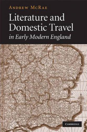 Literature and Domestic Travel in Early Modern England (2009)<br /><a href='http://humanities.exeter.ac.uk/staff/mcrae'>Andrew McRae</a>
