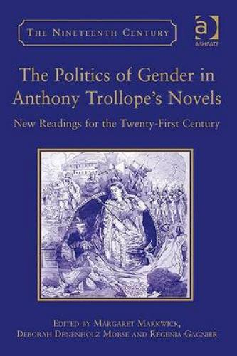 The Politics of Gender in Anthony Trollope's Novels (2009)<br /><a href='http://humanities.exeter.ac.uk/english/staff/gagnier/'>Regenia Gagnier</a>, <a href='http://humanities.exeter.ac.uk/english/staff/marwick/'>Margaret Markwick</a> and Deborah Denenholz Morse (eds)