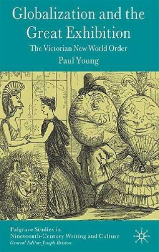Globalization And The Great Exhibition: The Victorian New World Order (2009)<br /><a href='http://humanities.exeter.ac.uk/staff/young'>Paul Young</a>
