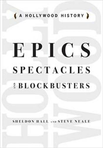 Epics, Spectacles and Blockbusters: A Hollywood History (2010)<br /><a href='http://humanities.exeter.ac.uk/english/staff/neale/'>Stephen Neale</a> and Sheldon Hall