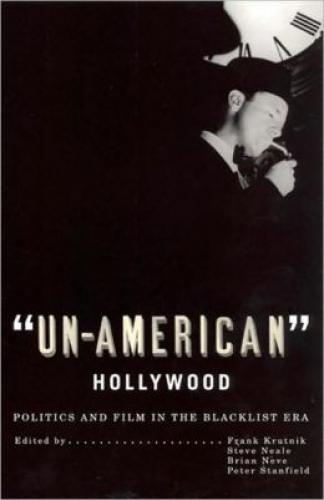 'Un-American' Hollywood: Politics and Film in the Blacklist Era (2008)<br />Edited by <a href='http://humanities.exeter.ac.uk/english/staff/neale/'>Stephen Neale</a>, Frank Krutnik, Brian Neve and Peter Stanfield
