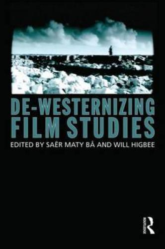 De-Westernizing Film Studies (2012)<br /><a href='http://humanities.exeter.ac.uk/modernlanguages/staff/higbee/'>William Higbee</a> and Saer Maty Ba (eds)