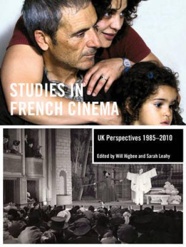 Studies in French Cinema: UK Perspectives 1985-2010 (2010)<br />Edited by<a href='http://humanities.exeter.ac.uk/modernlanguages/staff/higbee/'>William Higbee</a> and Sarah Leahy