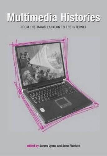 Multimedia Histories: from the Magic Lantern to the Internet (2007)<br /><a href='http://humanities.exeter.ac.uk/english/staff/lyons/'>James Lyons</a> and <a href='http://humanities.exeter.ac.uk/english/staff/plunkett/'>John Plunkett</a> (eds)