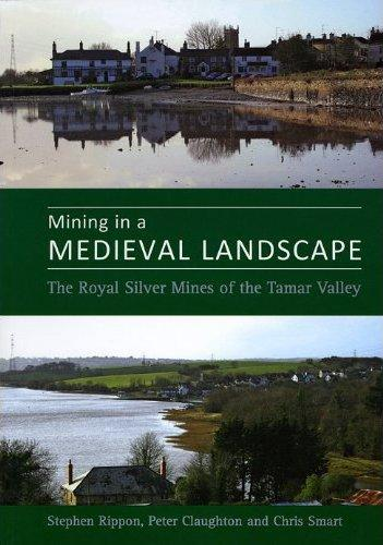 Mining in a Medieval Landscape: the Royal Silver Mines of the Tamar Valley (2009)<br /><a href='http://humanities.exeter.ac.uk/archaeology/staff/rippon/'>Stephen Rippon</a>, Peter Claughton and Chris Smart