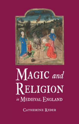Magic and Religion in Medieval England (2012)<br /><a href='http://humanities.exeter.ac.uk/staff/rider'>Catherine Rider</a>