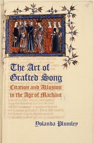 The Art of Grafted Song: Citation and Allusion in the Age of Machaut (2014)<br /><a href='http://humanities.exeter.ac.uk/staff/plumley'>Yolanda Plumley</a>
