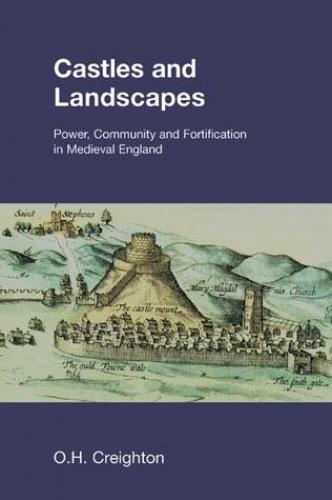 Castles and Landscapes (2005)<br /><a href='http://humanities.exeter.ac.uk/staff/creighton'>Oliver Creighton</a>