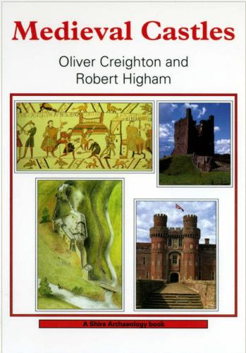 Medieval Castles (2003)<br /><a href='http://humanities.exeter.ac.uk/archaeology/staff/creighton/'>Oliver Creighton</a> and Robert Higham