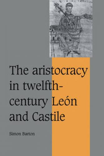 The Aristocracy in Twelfth-century León and Castile (2002)<br /><a href='http://humanities.exeter.ac.uk/staff/barton'>Simon Barton</a>