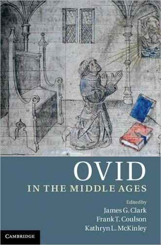 Ovid in the Middle Ages (2011)<br /><a href='http://humanities.exeter.ac.uk/history/staff/clark/'>James Clark</a>, Frank Coulson and Kathryn McKinley (eds)