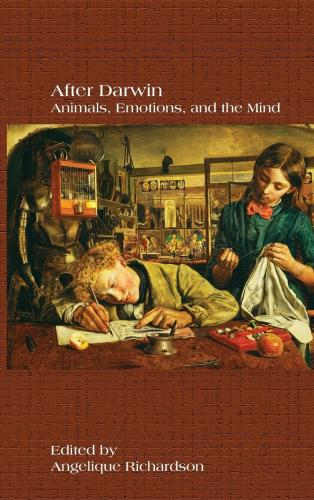After Darwin: Animals, Emotions, and the Mind (2013)<br /><a href='http://humanities.exeter.ac.uk/english/staff/richardson/'>Angelique Richardson</a> (ed.)