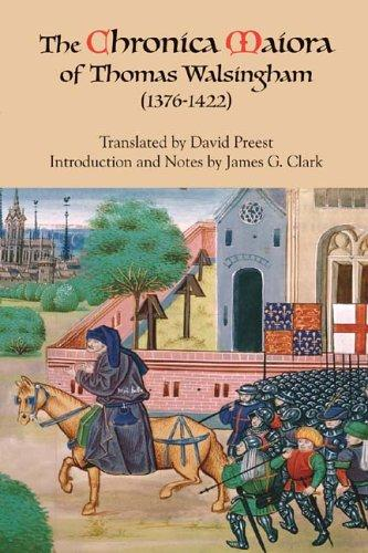 The Chronica Maiora of Thomas Walsingham (2005)<br /><a href='http://humanities.exeter.ac.uk/history/staff/clark/'>James Clark</a> (author) and David Preest (translator)