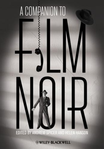 A Companion to Film Noir (2013)<br />Edited by Andrew Spicer and <a href='http://humanities.exeter.ac.uk/english/staff/hanson/'>Helen Hanson</a>