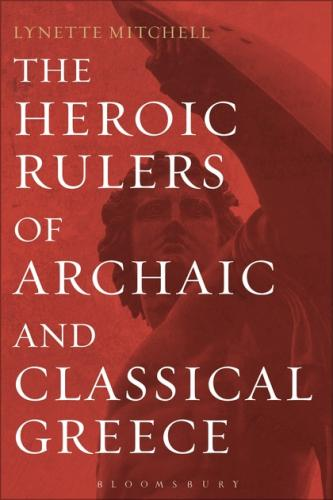 The Heroic Rulers of Archaic and Classical Greece (2013)<br /><a href='http://humanities.exeter.ac.uk/staff/l_mitchell'>Lynette Mitchell</a>