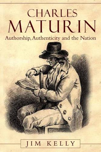 Charles Maturin: Authorship, Authenticity and the Nation (2011)<br /><a href='http://humanities.exeter.ac.uk/staff/kelly'>James Kelly</a>