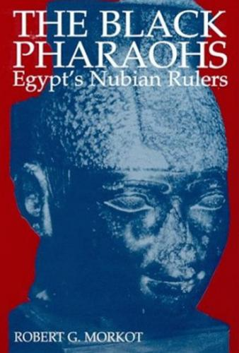 The Black Pharaohs: Egypt's Nubian Rulers (2000)<br /><a href='http://humanities.exeter.ac.uk/staff/morkot'>Robert Morkot</a>