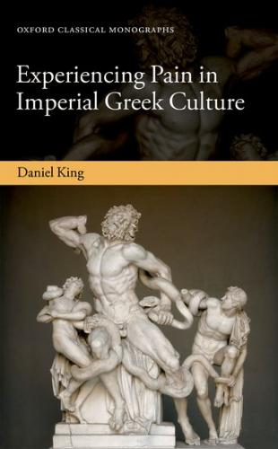 Experiencing Pain in Imperial Greek Culture (2017)<br /><a href='http://humanities.exeter.ac.uk/staff/king'>Daniel King</a>